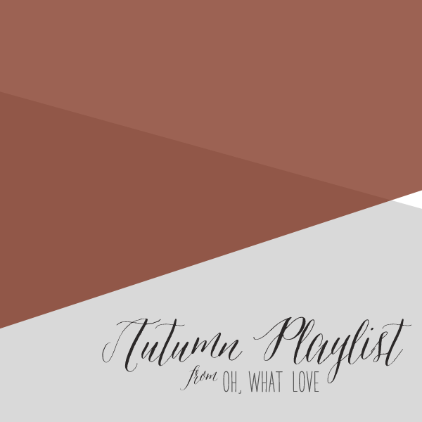 Oh What Love Inspired Autumn Playlist 2015 - Oh What Love Studios - www.ohwhatlove.com/blog