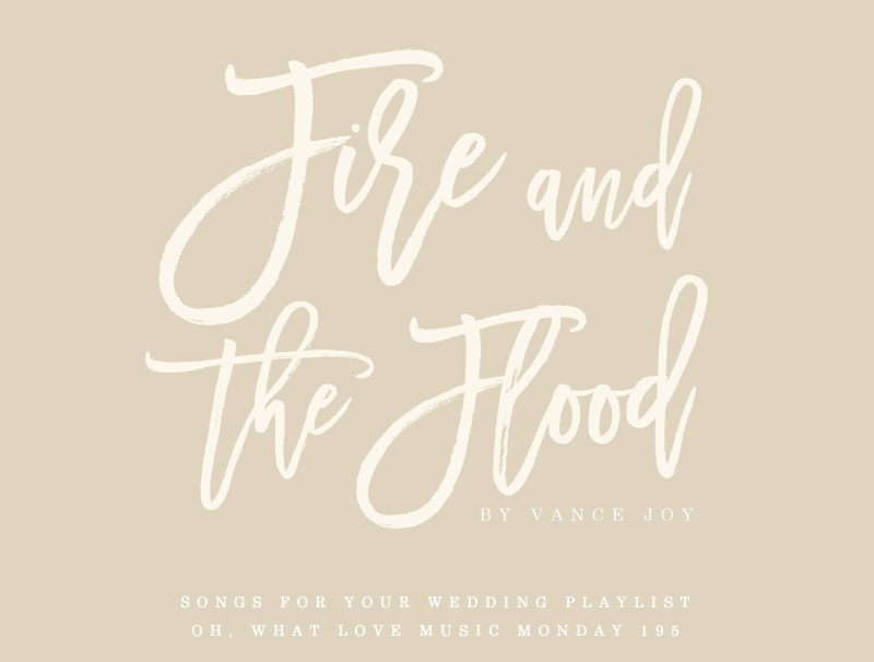 Fire and the Flood Oh What Love Music Monday Wedding Playlist